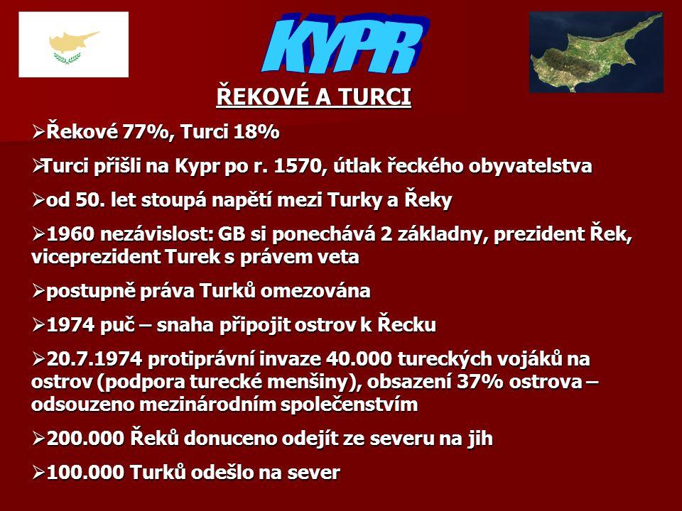 ŘEKOVÉ A TURCI  Řekové 77%, Turci 18%  Turci přišli na Kypr po r. 1570, útlak řeckého obyvatelstva  od 50. let stoupá napětí mezi Turky a Řeky  19
