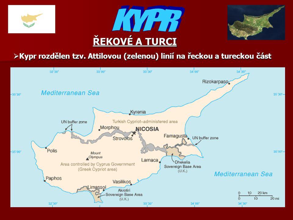 ŘEKOVÉ A TURCI  Kypr rozdělen tzv. Attilovou (zelenou) linií na řeckou a tureckou část
