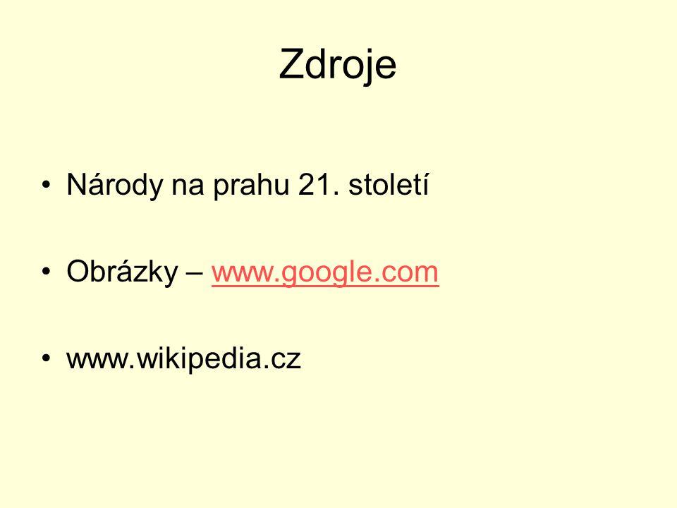 Zdroje Národy na prahu 21. století Obrázky – www.google.comwww.google.com www.wikipedia.cz