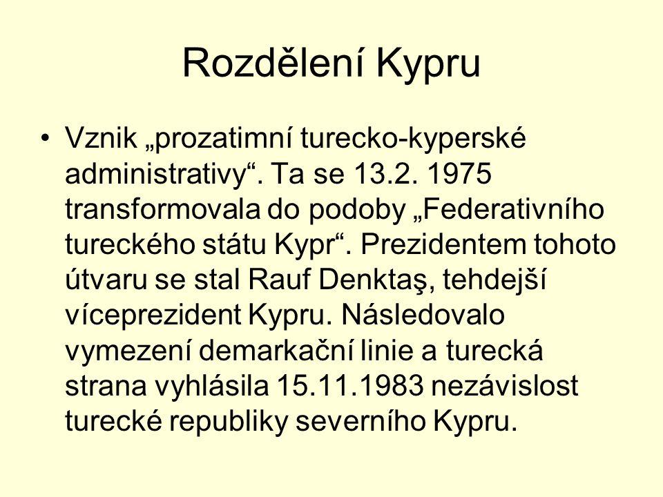 """Rozdělení Kypru Vznik """"prozatimní turecko-kyperské administrativy"""". Ta se 13.2. 1975 transformovala do podoby """"Federativního tureckého státu Kypr"""". Pr"""