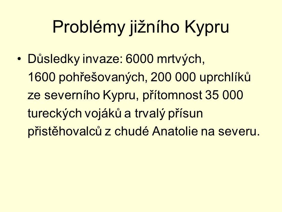Problémy jižního Kypru Důsledky invaze: 6000 mrtvých, 1600 pohřešovaných, 200 000 uprchlíků ze severního Kypru, přítomnost 35 000 tureckých vojáků a t