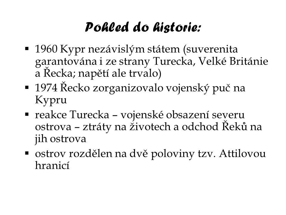 Pohled do historie:  1960 Kypr nezávislým státem (suverenita garantována i ze strany Turecka, Velké Británie a Řecka; napětí ale trvalo)  1974 Řecko