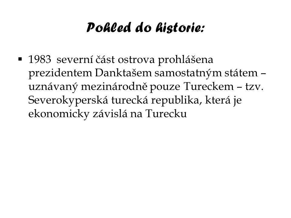 Pohled do historie:  1983 severní část ostrova prohlášena prezidentem Danktašem samostatným státem – uznávaný mezinárodně pouze Tureckem – tzv. Sever