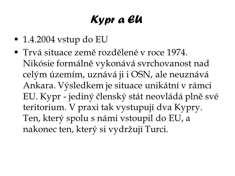 Kypr a EU  1.4.2004 vstup do EU  Trvá situace země rozdělené v roce 1974. Nikósie formálně vykonává svrchovanost nad celým územím, uznává ji i OSN,