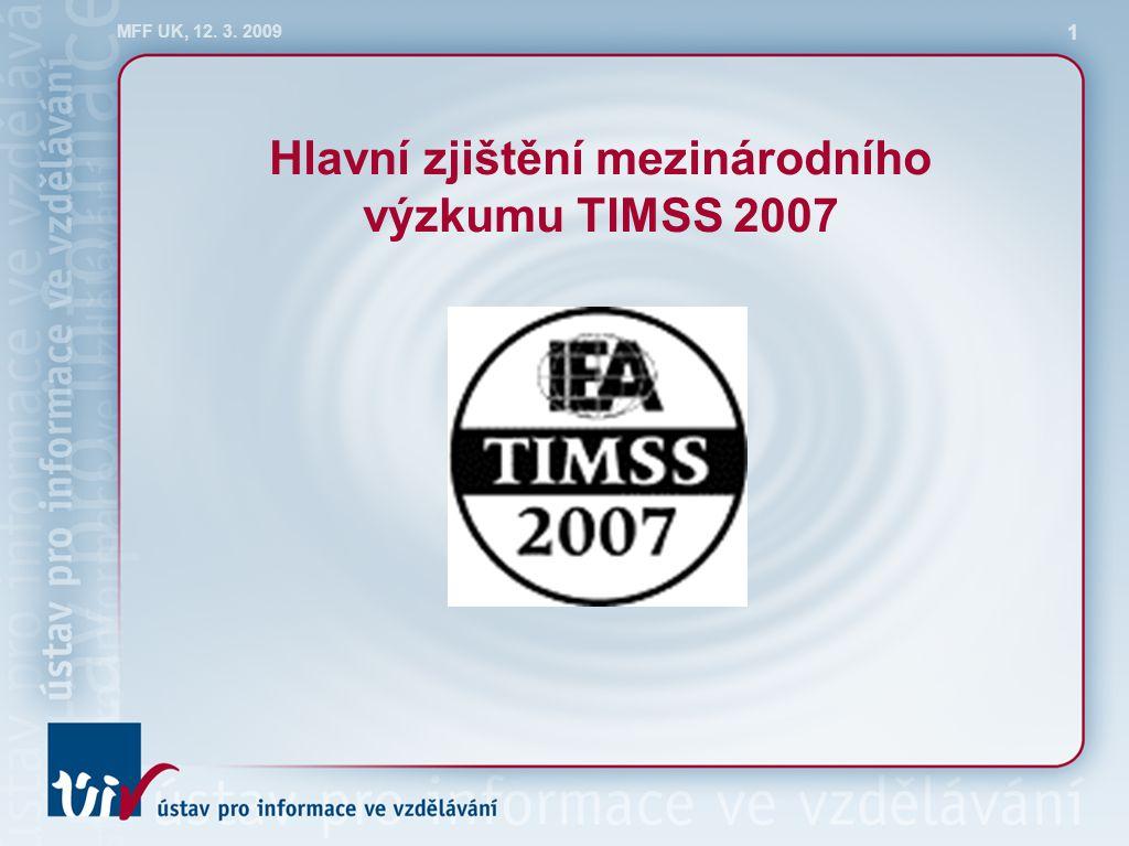 MFF UK, 12. 3. 2009 1 Hlavní zjištění mezinárodního výzkumu TIMSS 2007