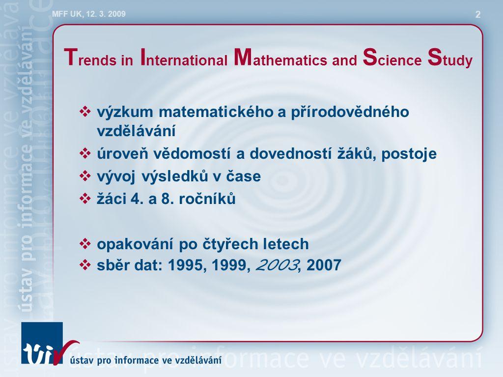MFF UK, 12. 3. 2009 2 T rends in I nternational M athematics and S cience S tudy  výzkum matematického a přírodovědného vzdělávání  úroveň vědomostí