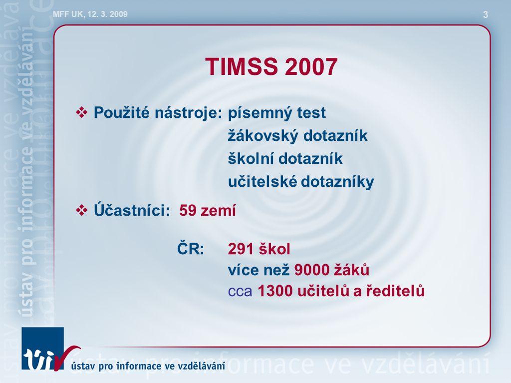 MFF UK, 12. 3. 2009 3 TIMSS 2007  Použité nástroje:písemný test žákovský dotazník školní dotazník učitelské dotazníky  Účastníci: 59 zemí ČR: 291 šk