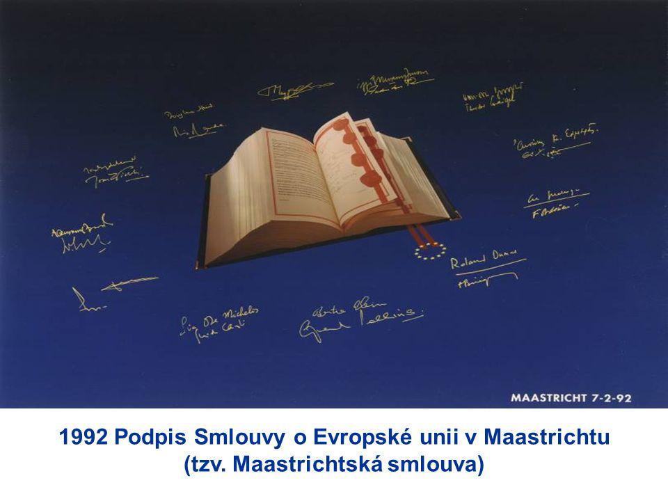 1992 Podpis Smlouvy o Evropské unii v Maastrichtu (tzv. Maastrichtská smlouva)