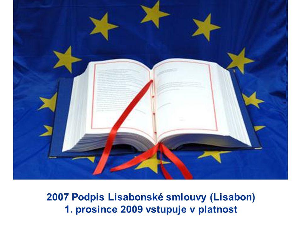 2007 Podpis Lisabonské smlouvy (Lisabon) 1. prosince 2009 vstupuje v platnost