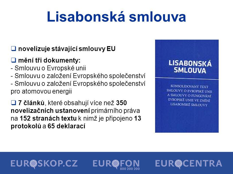 Lisabonská smlouva  novelizuje stávající smlouvy EU  mění tři dokumenty: - Smlouvu o Evropské unii - Smlouvu o založení Evropského společenství - Sm