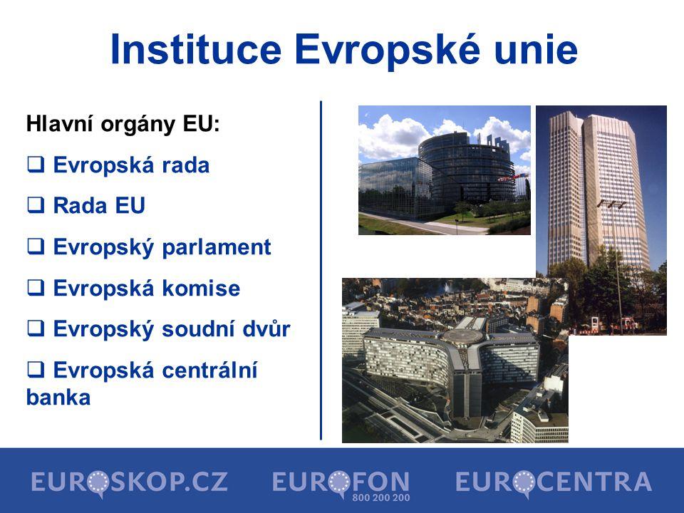 Instituce Evropské unie Hlavní orgány EU:  Evropská rada  Rada EU  Evropský parlament  Evropská komise  Evropský soudní dvůr  Evropská centrální