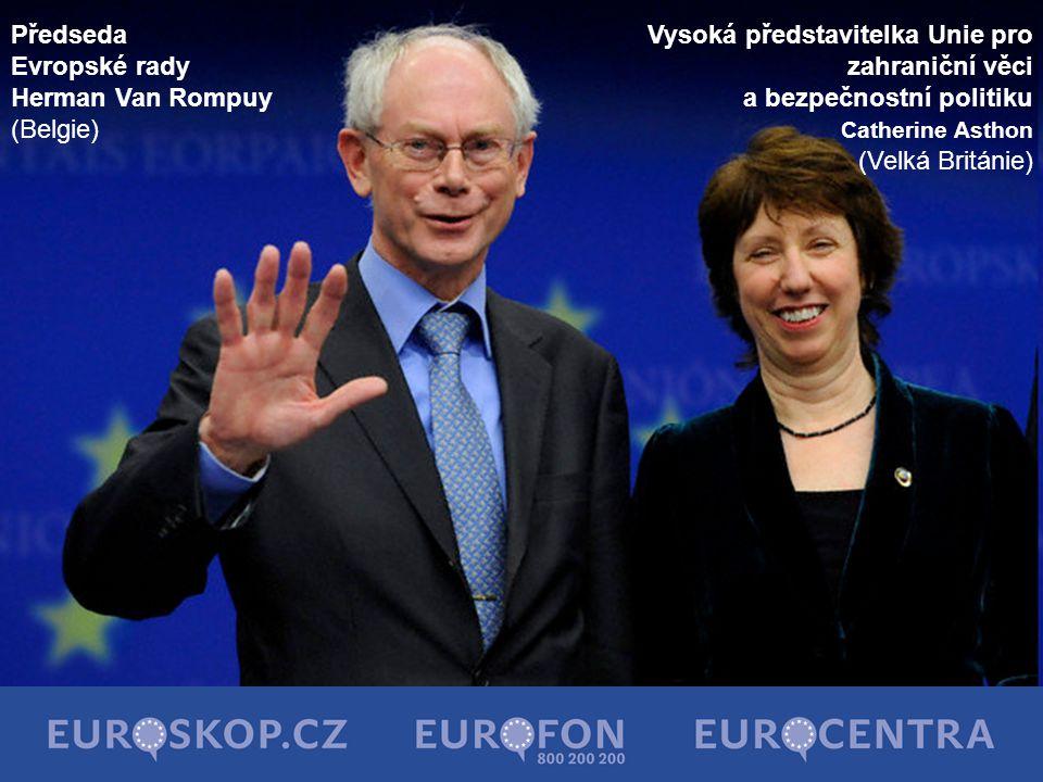 Předseda Evropské rady Herman Van Rompuy (Belgie) Vysoká představitelka Unie pro zahraniční věci a bezpečnostní politiku Catherine Asthon (Velká Britá