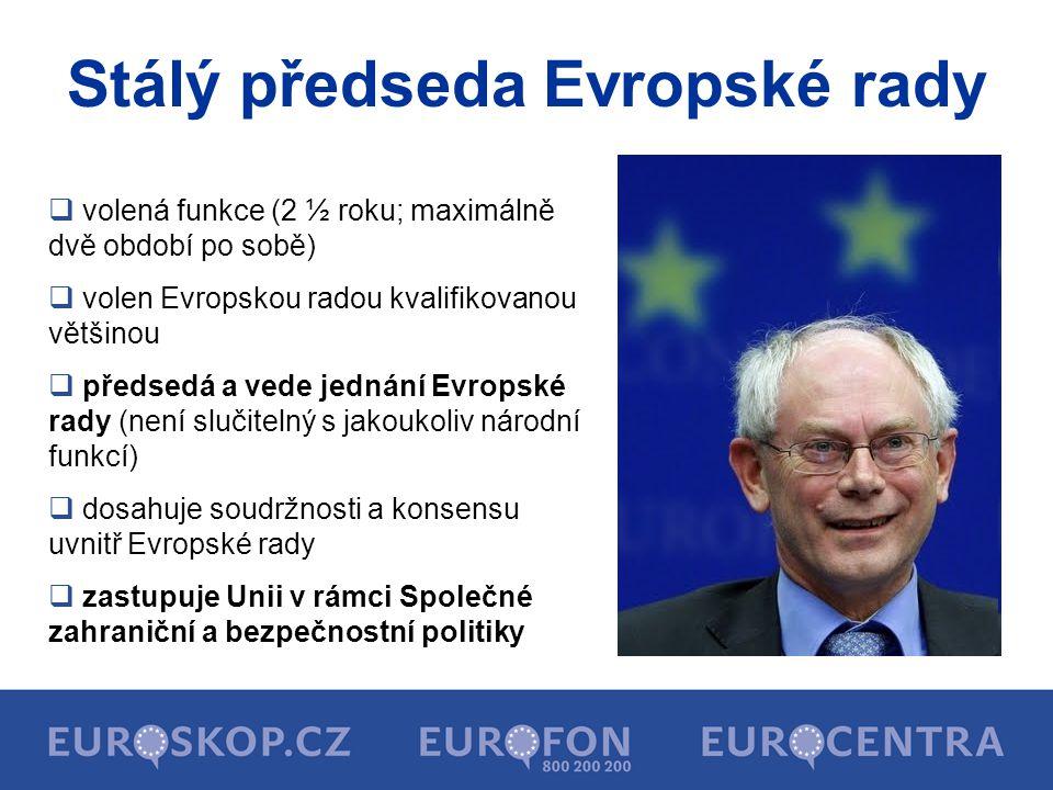 Stálý předseda Evropské rady  volená funkce (2 ½ roku; maximálně dvě období po sobě)  volen Evropskou radou kvalifikovanou většinou  předsedá a ved
