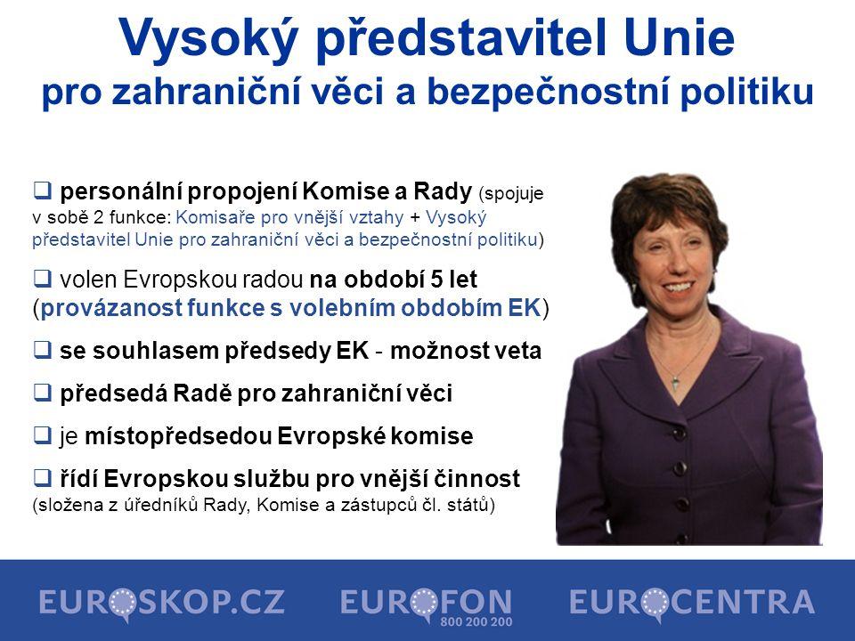 Vysoký představitel Unie pro zahraniční věci a bezpečnostní politiku  personální propojení Komise a Rady (spojuje v sobě 2 funkce: Komisaře pro vnějš