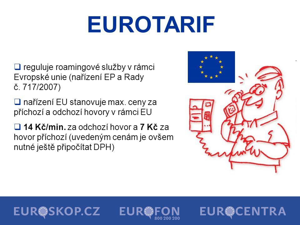 EUROTARIF  reguluje roamingové služby v rámci Evropské unie (nařízení EP a Rady č. 717/2007)  nařízení EU stanovuje max. ceny za příchozí a odchozí