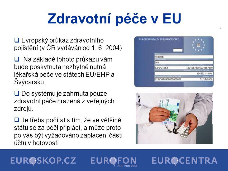 Zdravotní péče v EU  Evropský průkaz zdravotního pojištění (v ČR vydáván od 1. 6. 2004)  Na základě tohoto průkazu vám bude poskytnuta nezbytně nutn
