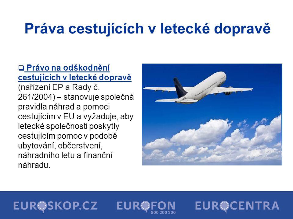 Práva cestujících v letecké dopravě  Právo na odškodnění cestujících v letecké dopravě (nařízení EP a Rady č. 261/2004) – stanovuje společná pravidla