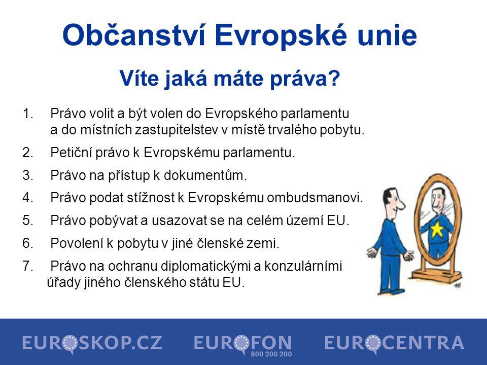 Občanství Evropské unie Víte jaká máte práva? 1. Právo volit a být volen do Evropského parlamentu a do místních zastupitelstev v místě trvalého pobytu
