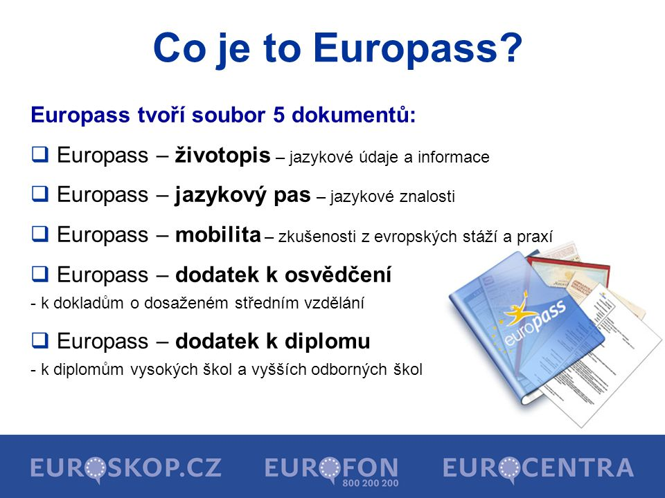 Europass tvoří soubor 5 dokumentů:  Europass – životopis – jazykové údaje a informace  Europass – jazykový pas – jazykové znalosti  Europass – mobi