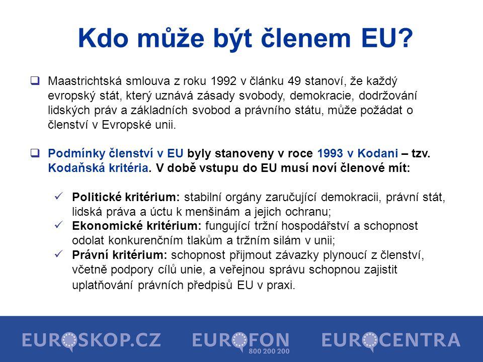Kdo může být členem EU?  Maastrichtská smlouva z roku 1992 v článku 49 stanoví, že každý evropský stát, který uznává zásady svobody, demokracie, dodr