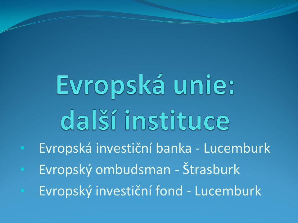 Evropská investiční banka - Lucemburk Evropský ombudsman - Štrasburk Evropský investiční fond - Lucemburk