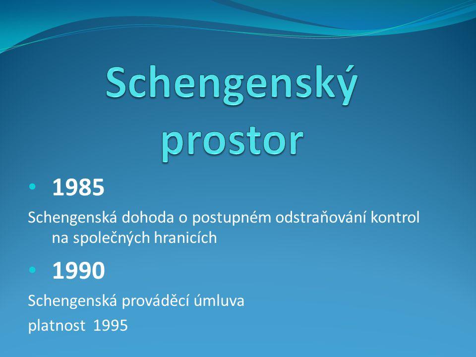 1985 Schengenská dohoda o postupném odstraňování kontrol na společných hranicích 1990 Schengenská prováděcí úmluva platnost 1995