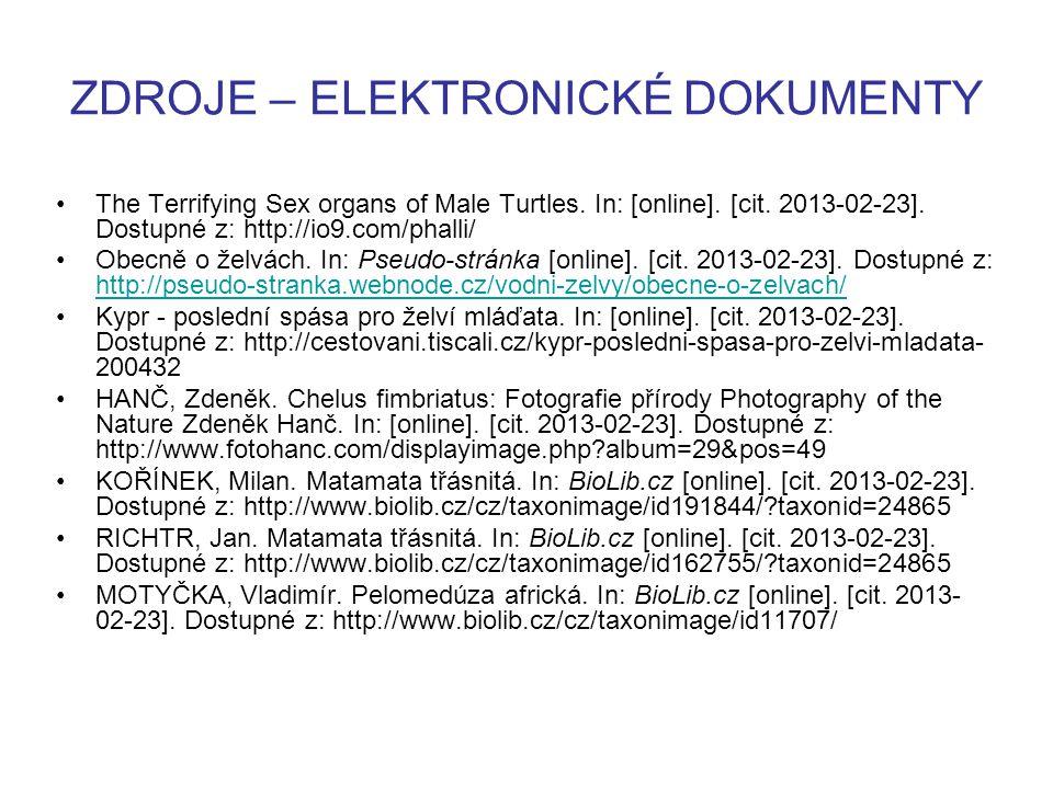 ZDROJE – ELEKTRONICKÉ DOKUMENTY The Terrifying Sex organs of Male Turtles. In: [online]. [cit. 2013-02-23]. Dostupné z: http://io9.com/phalli/ Obecně