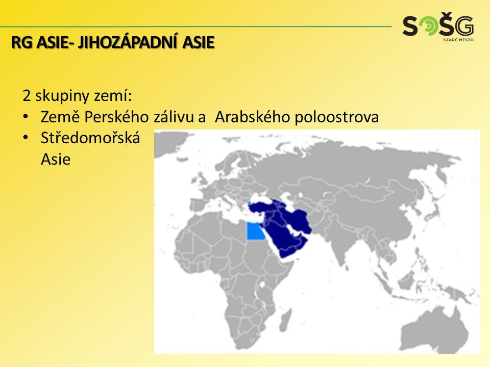 2 skupiny zemí: Země Perského zálivu a Arabského poloostrova Středomořská Asie RG ASIE- JIHOZÁPADNÍ ASIE