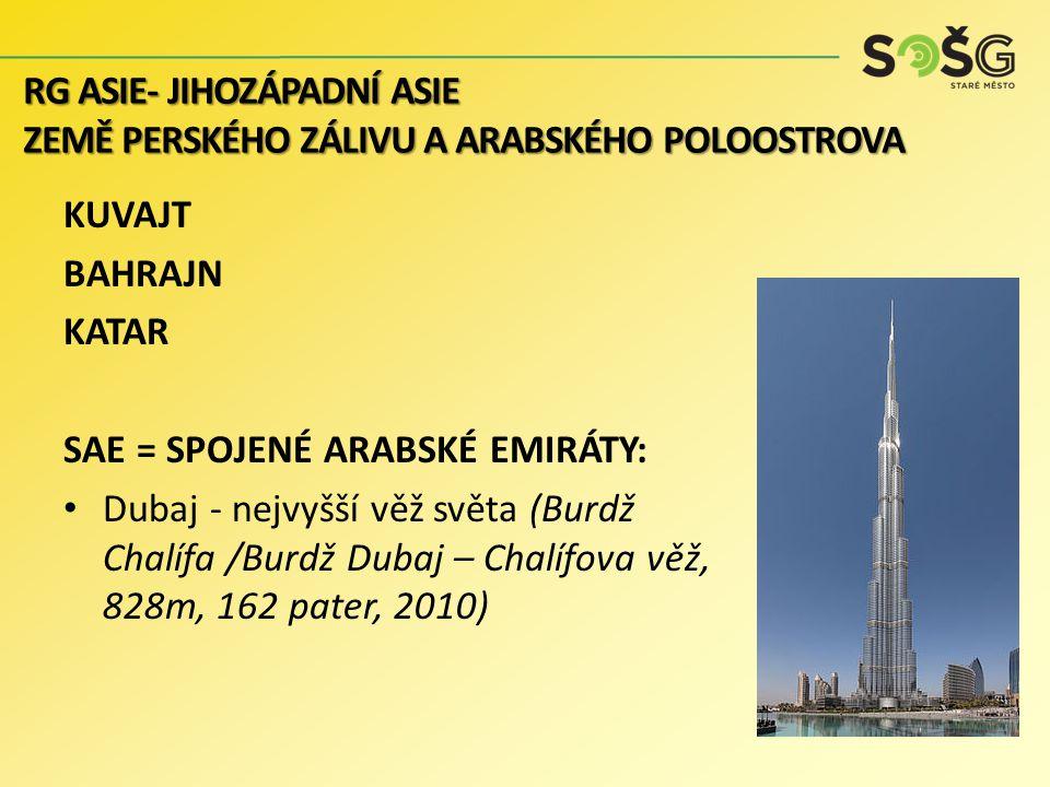 KUVAJT BAHRAJN KATAR SAE = SPOJENÉ ARABSKÉ EMIRÁTY: Dubaj - nejvyšší věž světa (Burdž Chalífa /Burdž Dubaj – Chalífova věž, 828m, 162 pater, 2010) RG ASIE- JIHOZÁPADNÍ ASIE ZEMĚ PERSKÉHO ZÁLIVU A ARABSKÉHO POLOOSTROVA