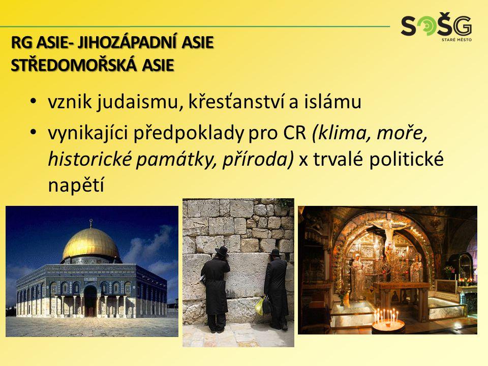 IZRAEL: židovský stát, svatá místa: Nazaret, Betlém, řeka Jordán, Jeruzalém (3 náb.: judaismus: Šalamounův chrám a Zeď nářků, křesťanství: chrám Božího hrobu a Golgota, islám: mešita Kubat-as-Sachra, odkud Mohamed vystoupil na nebesa); konflikty s okolními státy PALESTINA: nově vznikající stát – odtržení od Izraele RG ASIE- JIHOZÁPADNÍ ASIE STŘEDOMOŘSKÁ ASIE