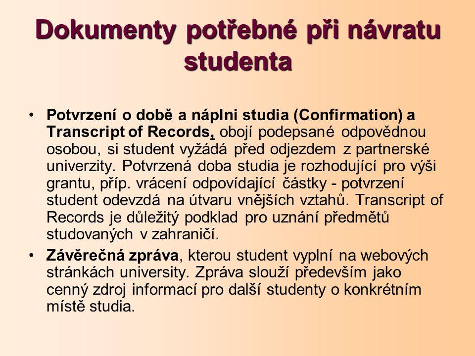 Dokumenty potřebné při návratu studenta Potvrzení o době a náplni studia (Confirmation) a Transcript of Records, obojí podepsané odpovědnou osobou, si student vyžádá před odjezdem z partnerské univerzity.