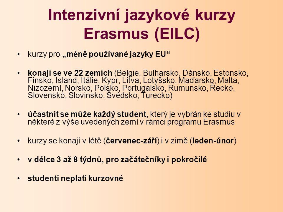 """Intenzivní jazykové kurzy Erasmus (EILC) kurzy pro """"méně používané jazyky EU konají se ve 22 zemích (Belgie, Bulharsko, Dánsko, Estonsko, Finsko, Island, Itálie, Kypr, Litva, Lotyšsko, Maďarsko, Malta, Nizozemí, Norsko, Polsko, Portugalsko, Rumunsko, Řecko, Slovensko, Slovinsko, Švédsko, Turecko) účastnit se může každý student, který je vybrán ke studiu v některé z výše uvedených zemí v rámci programu Erasmus kurzy se konají v létě (červenec-září) i v zimě (leden-únor) v délce 3 až 8 týdnů, pro začátečníky i pokročilé studenti neplatí kurzovné"""