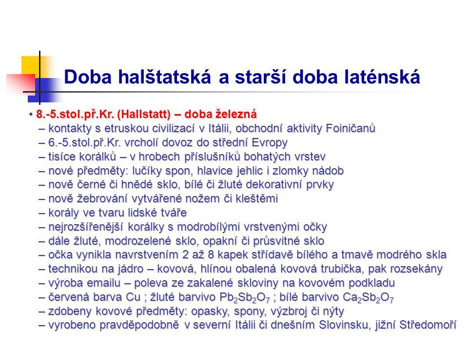 Doba halštatská a starší doba laténská 8.-5.stol.př.Kr. (Hallstatt) – doba železná 8.-5.stol.př.Kr. (Hallstatt) – doba železná – kontakty s etruskou c