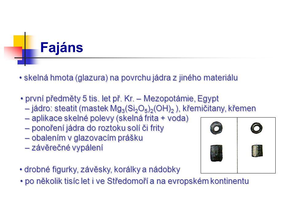 Fajáns skelná hmota (glazura) na povrchu jádra z jiného materiálu skelná hmota (glazura) na povrchu jádra z jiného materiálu první předměty 5 tis. let
