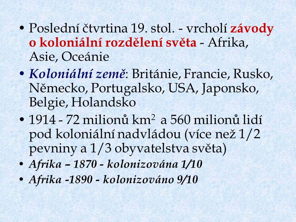 Poslední čtvrtina 19. stol. - vrcholí závody o koloniální rozdělení světa - Afrika, Asie, Oceánie Koloniální země : Británie, Francie, Rusko, Německo,