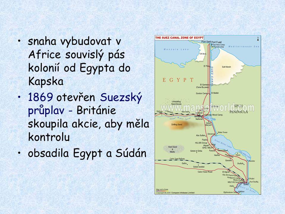 snaha vybudovat v Africe souvislý pás kolonií od Egypta do Kapska 1869 otevřen Suezský průplav - Británie skoupila akcie, aby měla kontrolu obsadila Egypt a Súdán