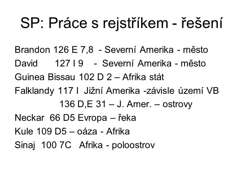 SP: Práce s rejstříkem - řešení Brandon 126 E 7,8 - Severní Amerika - město David 127 I 9 - Severní Amerika - město Guinea Bissau 102 D 2 – Afrika stá