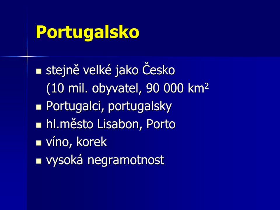 Portugalsko stejně velké jako Česko stejně velké jako Česko (10 mil. obyvatel, 90 000 km 2 Portugalci, portugalsky Portugalci, portugalsky hl.město Li