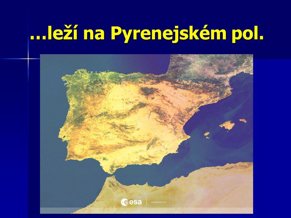 Španělsko leží na Pyrenejském poloostrově leží na Pyrenejském poloostrově patří mezi velké evropské státy patří mezi velké evropské státy (500 000 km 2, 40 mil.