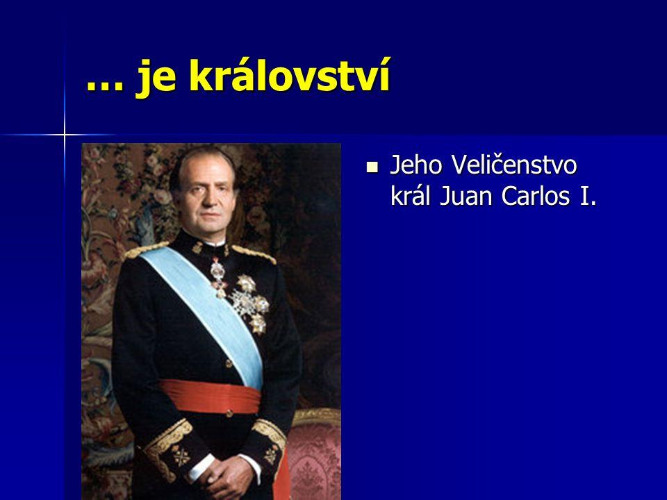 … je království Jeho Veličenstvo král Juan Carlos I. Jeho Veličenstvo král Juan Carlos I.