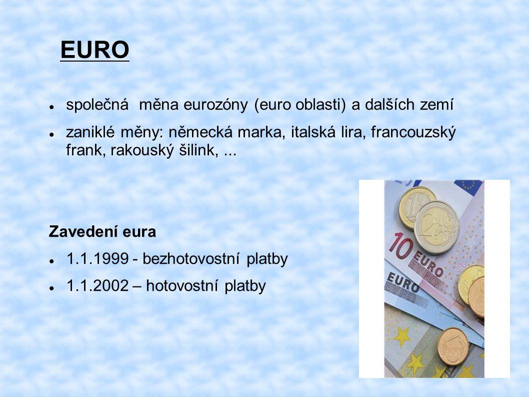 EURO společná měna eurozóny (euro oblasti) a dalších zemí zaniklé měny: německá marka, italská lira, francouzský frank, rakouský šilink,... Zavedení e