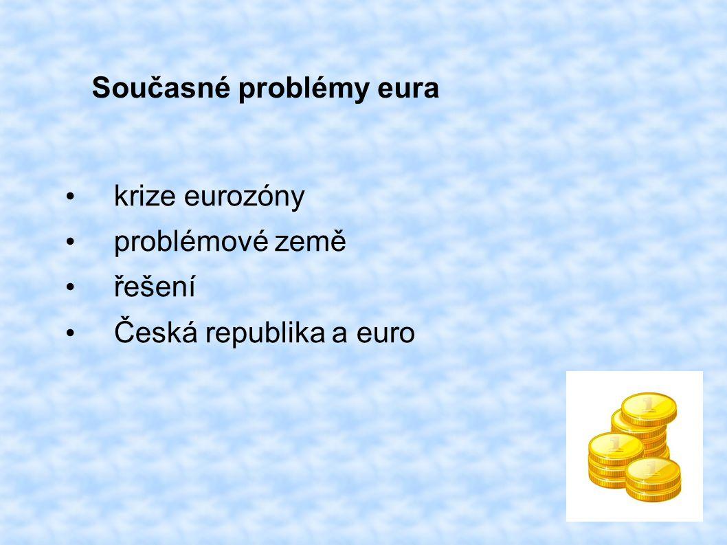 Současné problémy eura krize eurozóny problémové země řešení Česká republika a euro