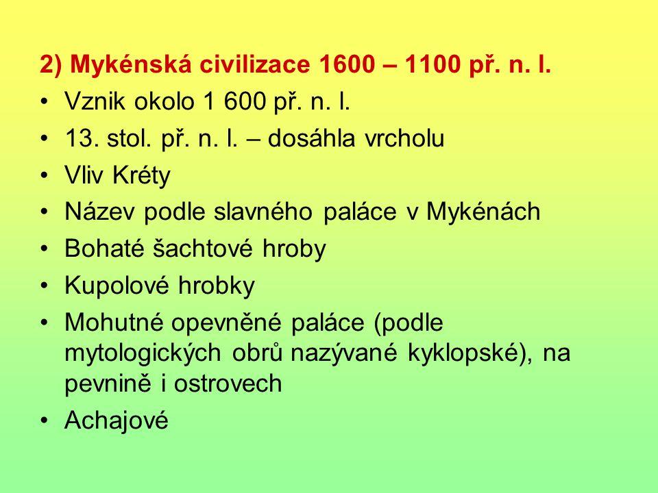 2) Mykénská civilizace 1600 – 1100 př. n. l. Vznik okolo 1 600 př. n. l. 13. stol. př. n. l. – dosáhla vrcholu Vliv Kréty Název podle slavného paláce