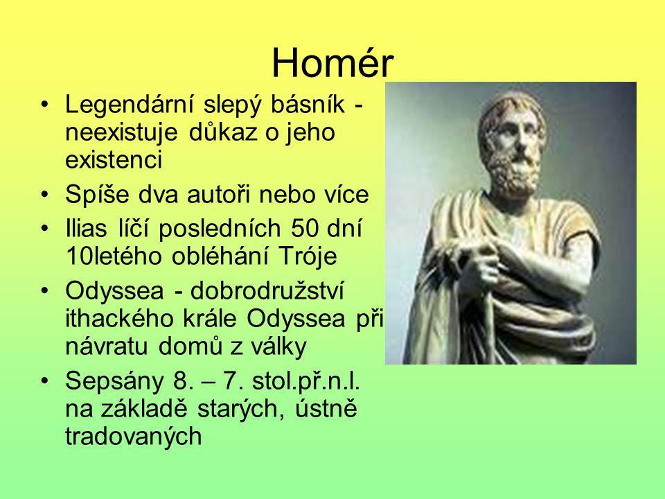 Homér Legendární slepý básník - neexistuje důkaz o jeho existenci Spíše dva autoři nebo více Ilias líčí posledních 50 dní 10letého obléhání Tróje Odys