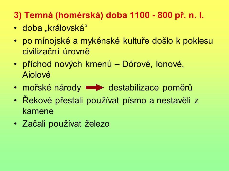"""3) Temná (homérská) doba 1100 - 800 př. n. l. doba """"královská"""" po mínojské a mykénské kultuře došlo k poklesu civilizační úrovně příchod nových kmenů"""