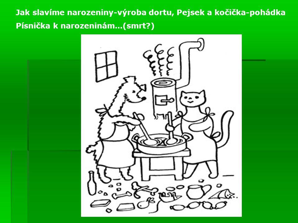 Jak slavíme narozeniny-výroba dortu, Pejsek a kočička-pohádka Písnička k narozeninám…(smrt?)
