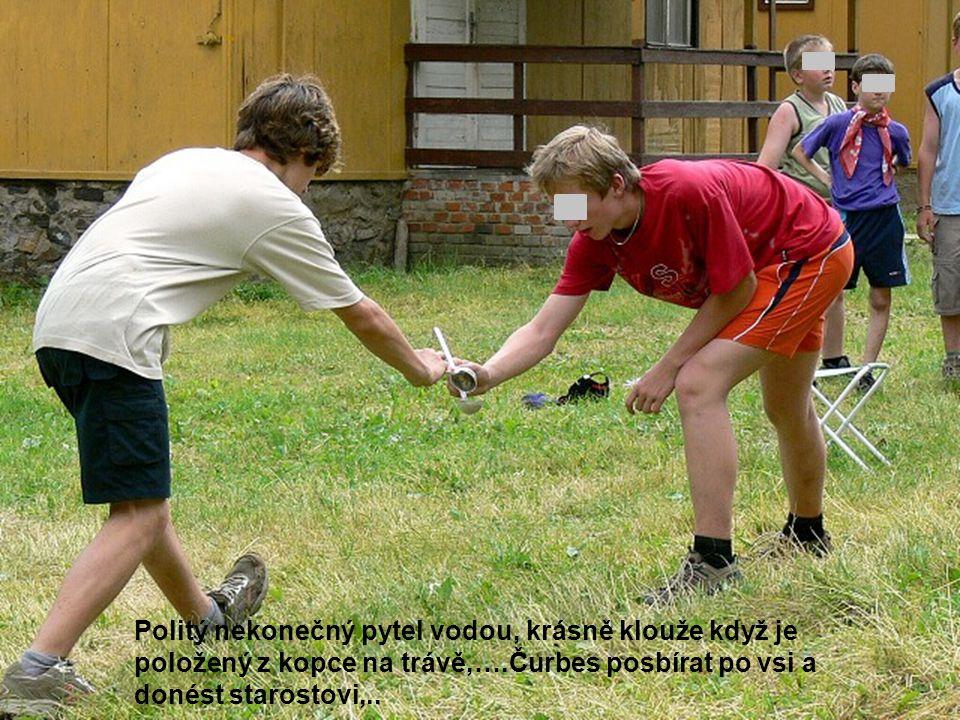 Politý nekonečný pytel vodou, krásně klouže když je položený z kopce na trávě,….Čurbes posbírat po vsi a donést starostovi,..