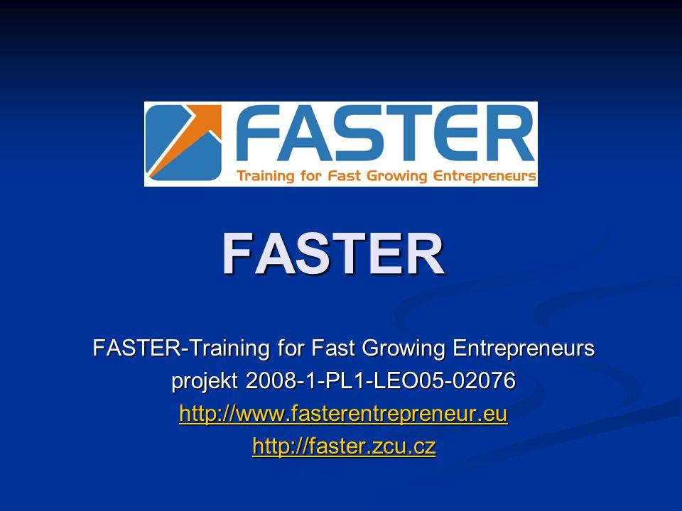 FASTER FASTER-Training for Fast Growing Entrepreneurs projekt 2008-1-PL1-LEO05-02076 http://www.fasterentrepreneur.eu http://faster.zcu.cz