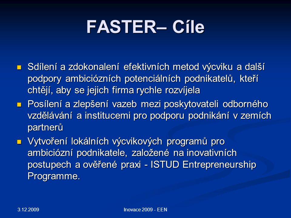 FASTER– Cíle Sdílení a zdokonalení efektivních metod výcviku a další podpory ambiciózních potenciálních podnikatelů, kteří chtějí, aby se jejich firma rychle rozvíjela Sdílení a zdokonalení efektivních metod výcviku a další podpory ambiciózních potenciálních podnikatelů, kteří chtějí, aby se jejich firma rychle rozvíjela Posílení a zlepšení vazeb mezi poskytovateli odborného vzdělávání a institucemi pro podporu podnikání v zemích partnerů Posílení a zlepšení vazeb mezi poskytovateli odborného vzdělávání a institucemi pro podporu podnikání v zemích partnerů Vytvoření lokálních výcvikových programů pro ambiciózní podnikatele, založené na inovativních postupech a ověřené praxi - ISTUD Entrepreneurship Programme.