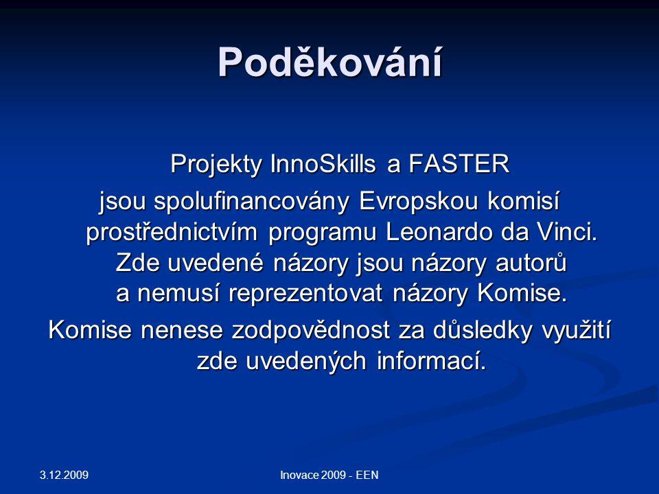 Poděkování Projekty InnoSkills a FASTER Projekty InnoSkills a FASTER jsou spolufinancovány Evropskou komisí prostřednictvím programu Leonardo da Vinci.